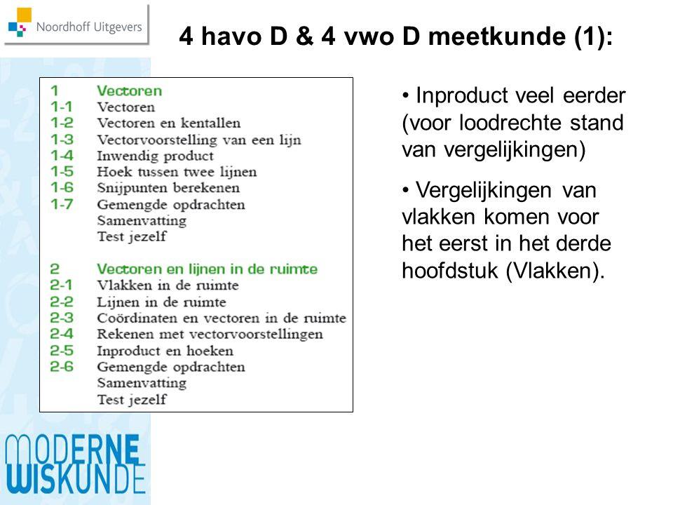 4 havo D & 4 vwo D meetkunde (1): Inproduct veel eerder (voor loodrechte stand van vergelijkingen) Vergelijkingen van vlakken komen voor het eerst in