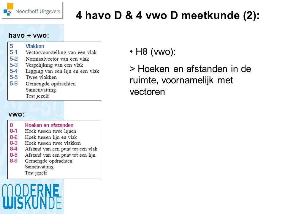 4 havo D & 4 vwo D meetkunde (2): H8 (vwo): > Hoeken en afstanden in de ruimte, voornamelijk met vectoren havo + vwo: vwo: