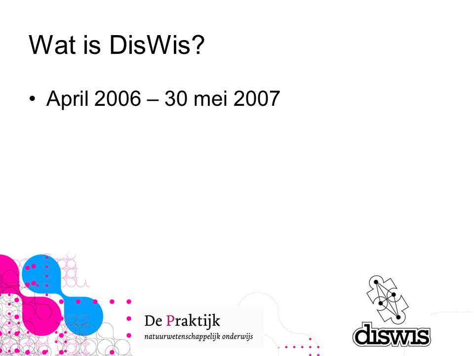 Wat is DisWis? April 2006 – 30 mei 2007