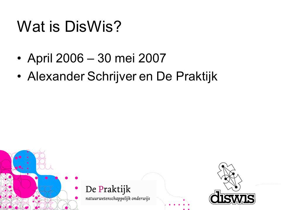 Wat is DisWis April 2006 – 30 mei 2007 Alexander Schrijver en De Praktijk