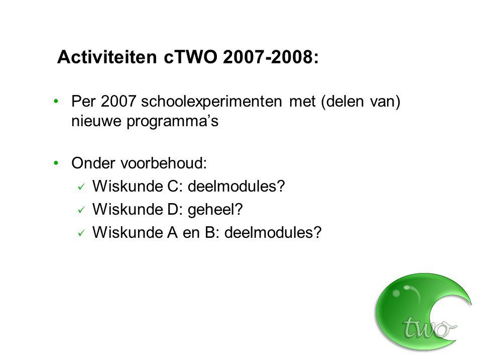 Activiteiten cTWO 2006-2007: Visiedocument en veldraadpleging Ontwikkelgroepen wiskunde C en D Experimenteer- en volgscholen wiskD in B12 (via Univers