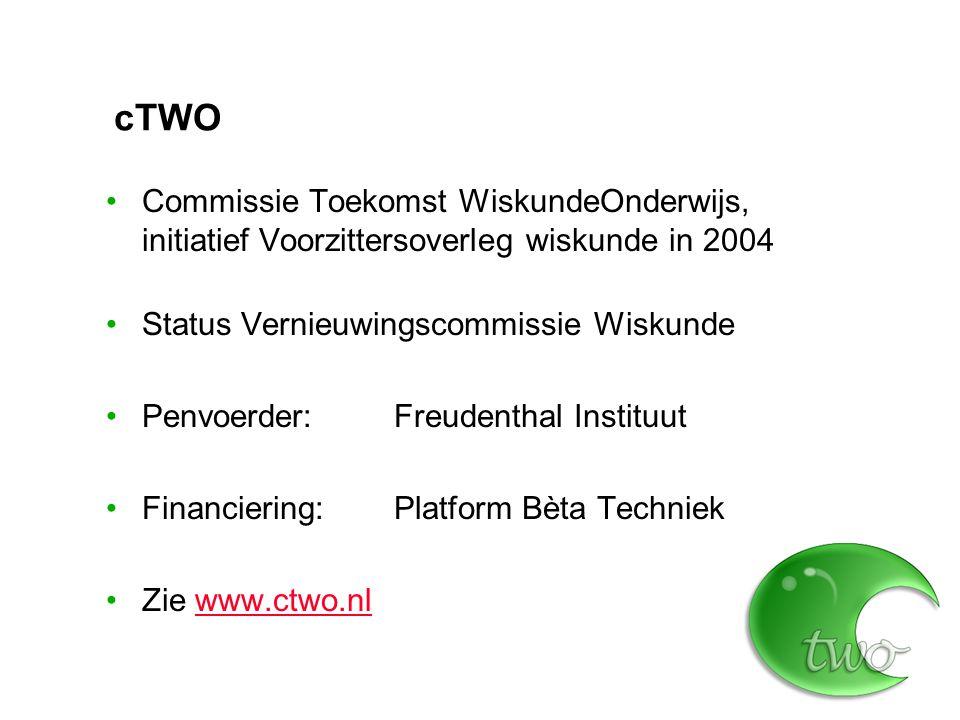 cTWO Commissie Toekomst WiskundeOnderwijs, initiatief Voorzittersoverleg wiskunde in 2004 Status Vernieuwingscommissie Wiskunde Penvoerder: Freudenthal Instituut Financiering:Platform Bèta Techniek Zie www.ctwo.nlwww.ctwo.nl