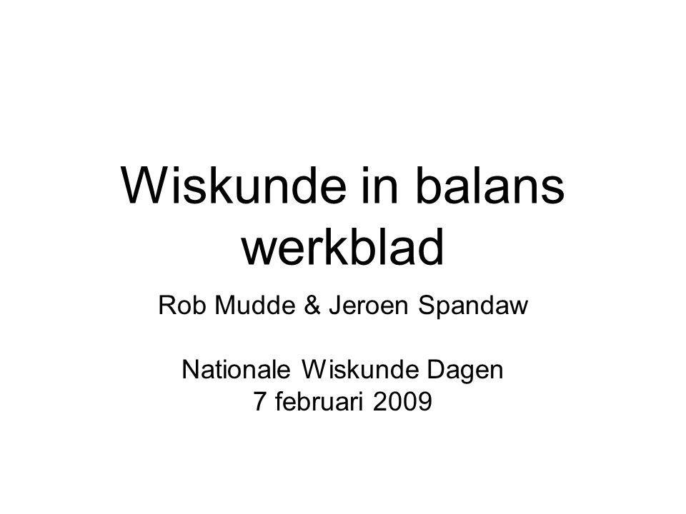 Wiskunde in balans werkblad Rob Mudde & Jeroen Spandaw Nationale Wiskunde Dagen 7 februari 2009