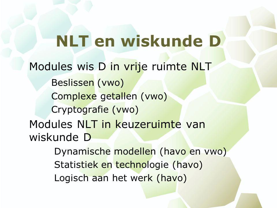 NLT en wiskunde D Modules wis D in vrije ruimte NLT Beslissen (vwo) Complexe getallen (vwo) Cryptografie (vwo) Modules NLT in keuzeruimte van wiskunde
