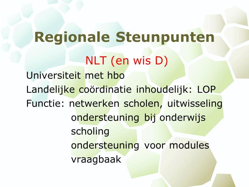 Regionale Steunpunten NLT (en wis D) Universiteit met hbo Landelijke coördinatie inhoudelijk: LOP Functie: netwerken scholen, uitwisseling ondersteuni
