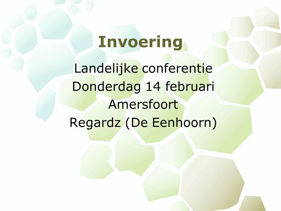 Invoering Landelijke conferentie Donderdag 14 februari Amersfoort Regardz (De Eenhoorn)
