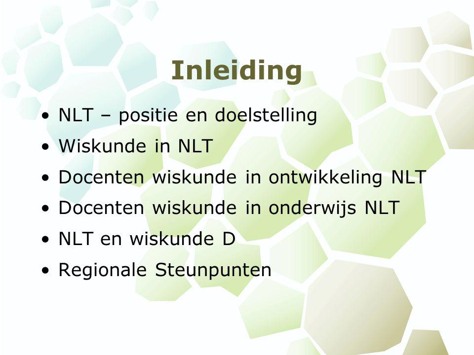 Inleiding NLT – positie en doelstelling Wiskunde in NLT Docenten wiskunde in ontwikkeling NLT Docenten wiskunde in onderwijs NLT NLT en wiskunde D Reg
