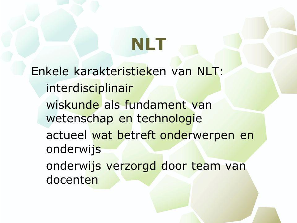 NLT Enkele karakteristieken van NLT: interdisciplinair wiskunde als fundament van wetenschap en technologie actueel wat betreft onderwerpen en onderwi