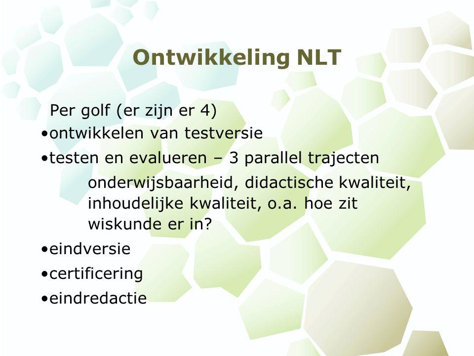 Ontwikkeling NLT Per golf (er zijn er 4) ontwikkelen van testversie testen en evalueren – 3 parallel trajecten onderwijsbaarheid, didactische kwalitei