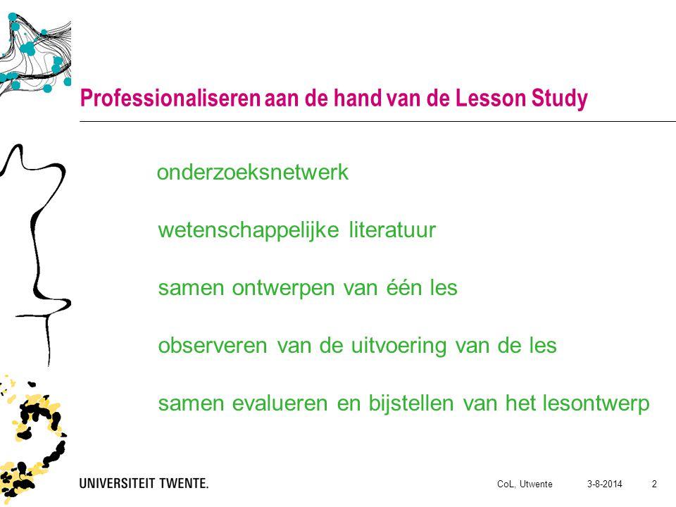 3-8-2014CoL, Utwente 2 Professionaliseren aan de hand van de Lesson Study onderzoeksnetwerk wetenschappelijke literatuur samen ontwerpen van één les observeren van de uitvoering van de les samen evalueren en bijstellen van het lesontwerp