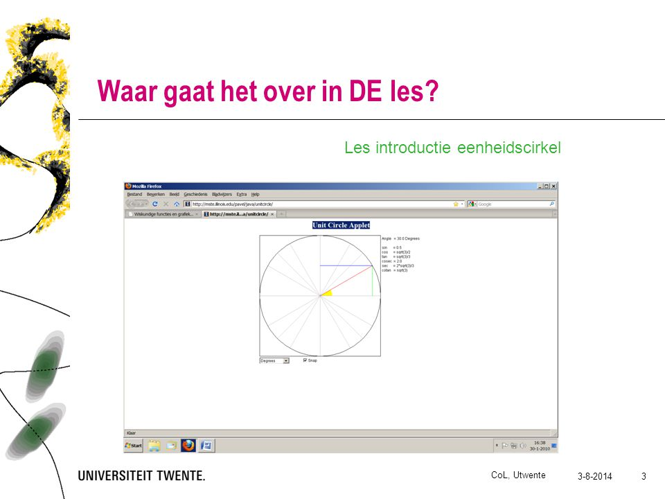 3-8-2014 CoL, Utwente 3 Waar gaat het over in DE les Les introductie eenheidscirkel