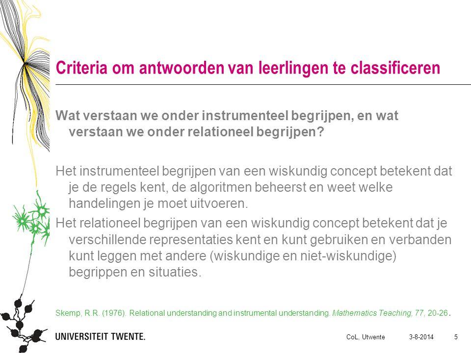 3-8-2014CoL, Utwente 5 Criteria om antwoorden van leerlingen te classificeren Wat verstaan we onder instrumenteel begrijpen, en wat verstaan we onder relationeel begrijpen.