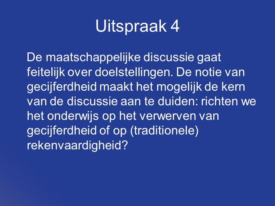Uitspraak 4 De maatschappelijke discussie gaat feitelijk over doelstellingen.