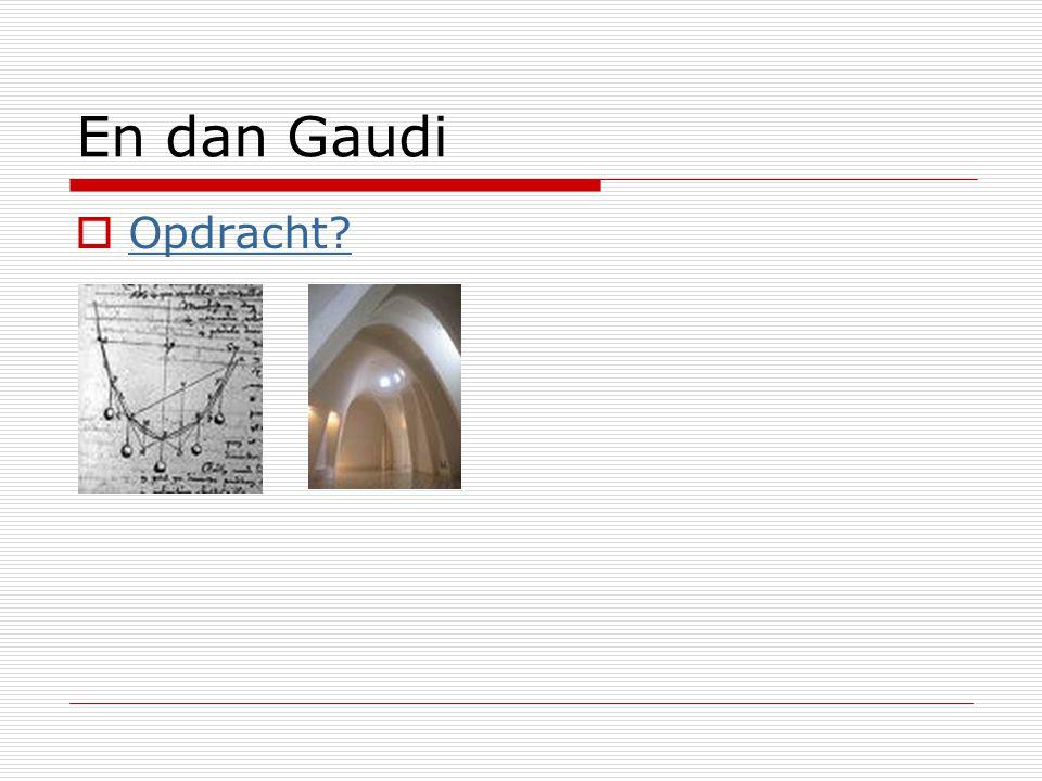 En dan Gaudi  Opdracht? Opdracht?