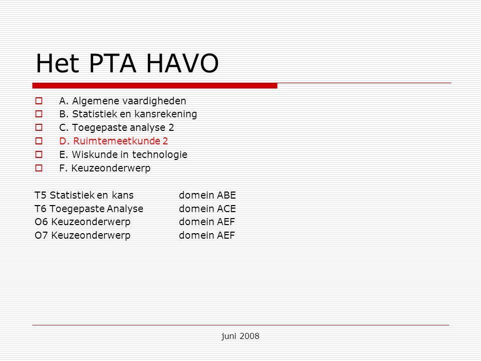 juni 2008 Het PTA HAVO  A. Algemene vaardigheden  B. Statistiek en kansrekening  C. Toegepaste analyse 2  D. Ruimtemeetkunde 2  E. Wiskunde in te