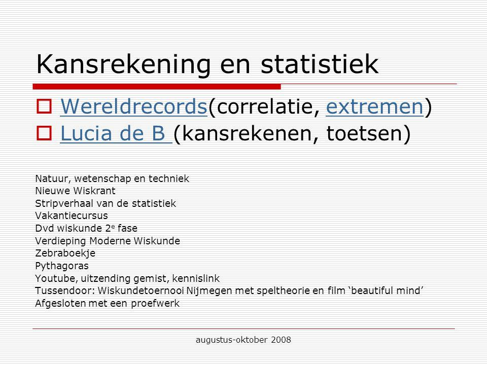 augustus-oktober 2008 Kansrekening en statistiek  Wereldrecords(correlatie, extremen) Wereldrecordsextremen  Lucia de B (kansrekenen, toetsen) Lucia