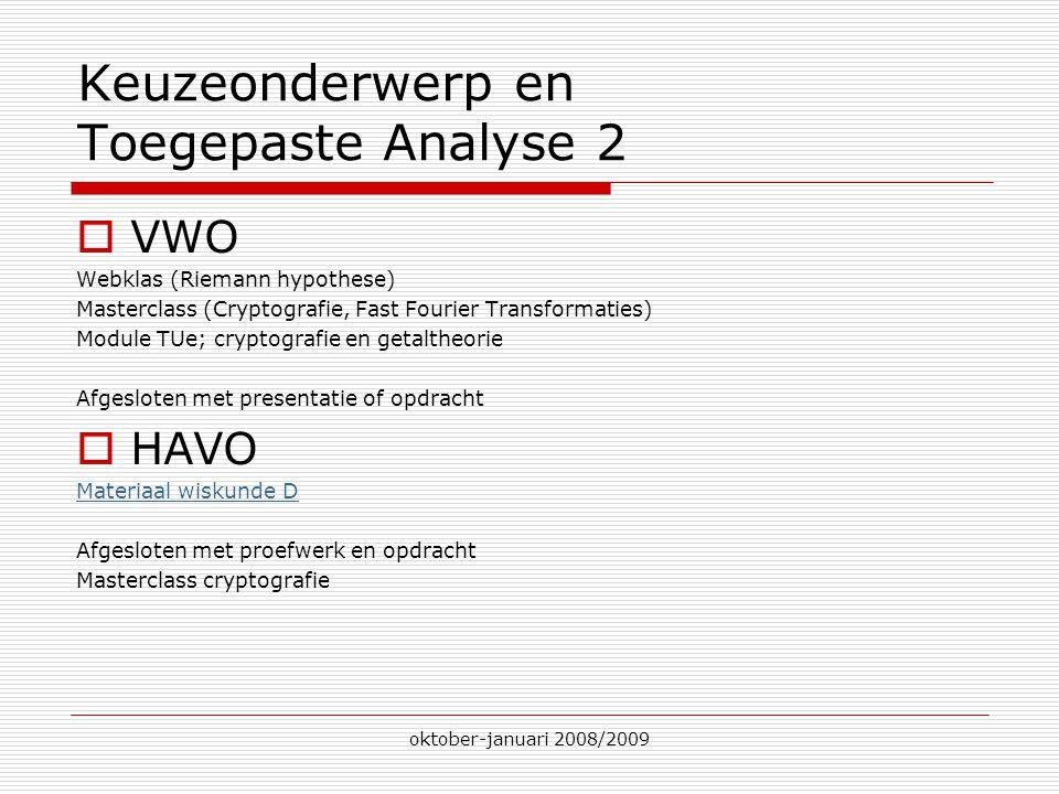 oktober-januari 2008/2009 Keuzeonderwerp en Toegepaste Analyse 2  VWO Webklas (Riemann hypothese) Masterclass (Cryptografie, Fast Fourier Transformat
