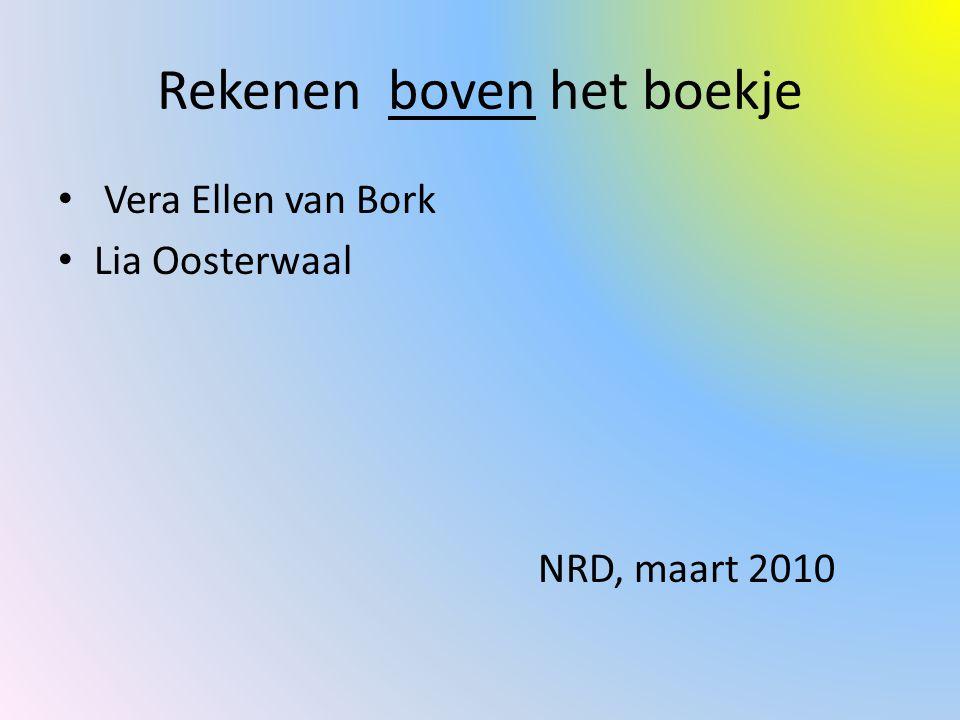 Rekenen boven het boekje Vera Ellen van Bork Lia Oosterwaal NRD, maart 2010