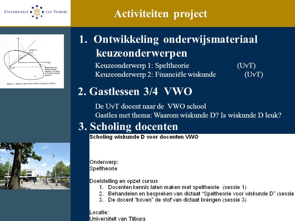 Aktiviteiten 1.Ontwikkeling onderwijsmateriaal keuzeonderwerpen Keuzeonderwerp 1: Speltheorie (UvT) Keuzeonderwerp 2: Financiële wiskunde (UvT) Activi