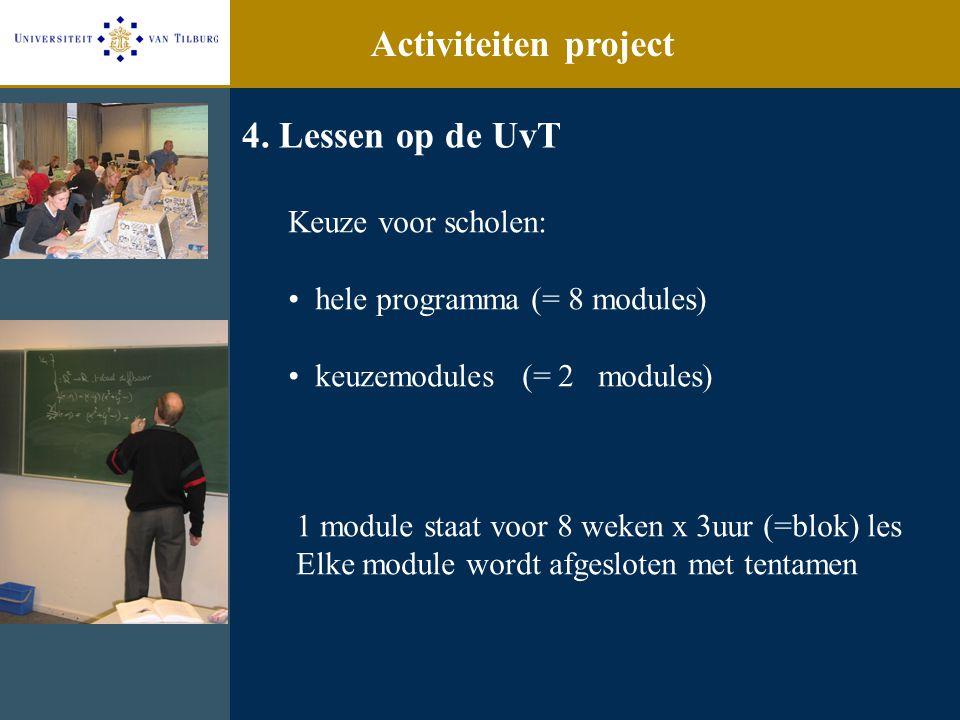 4. Lessen op de UvT Keuze voor scholen: hele programma (= 8 modules) keuzemodules (= 2 modules) 1 module staat voor 8 weken x 3uur (=blok) les Elke mo