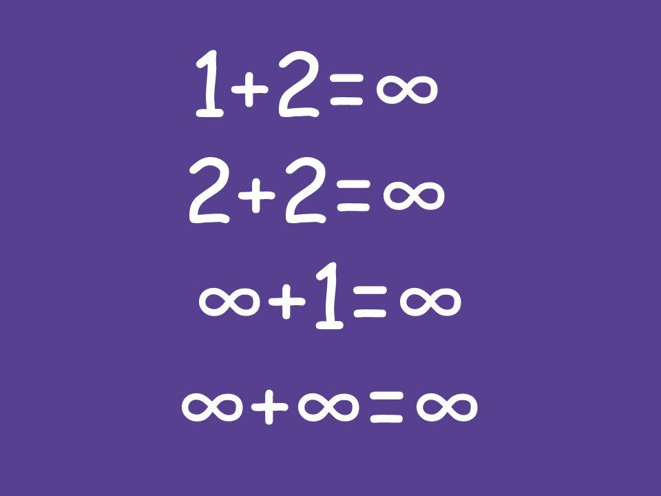 1+2=∞ 2+2=∞ ∞+1=∞ ∞+∞=∞