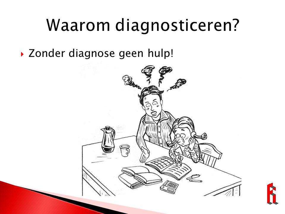  Zonder diagnose geen hulp!