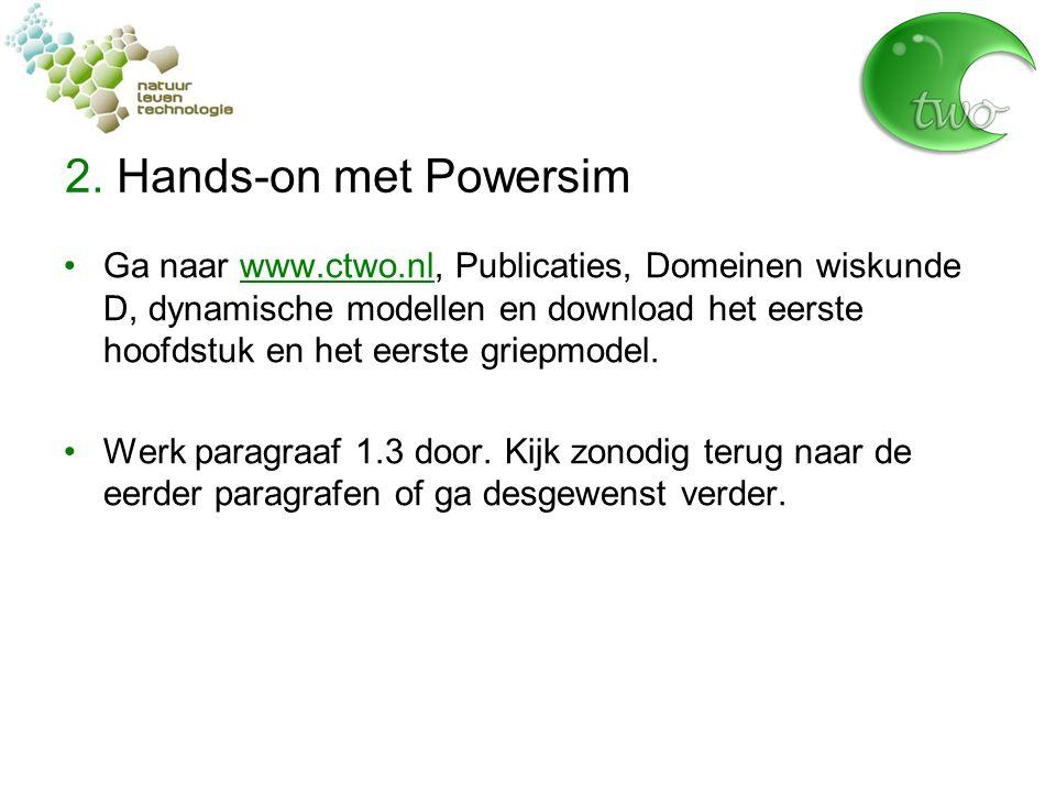2. Hands-on met Powersim Ga naar www.ctwo.nl, Publicaties, Domeinen wiskunde D, dynamische modellen en download het eerste hoofdstuk en het eerste gri