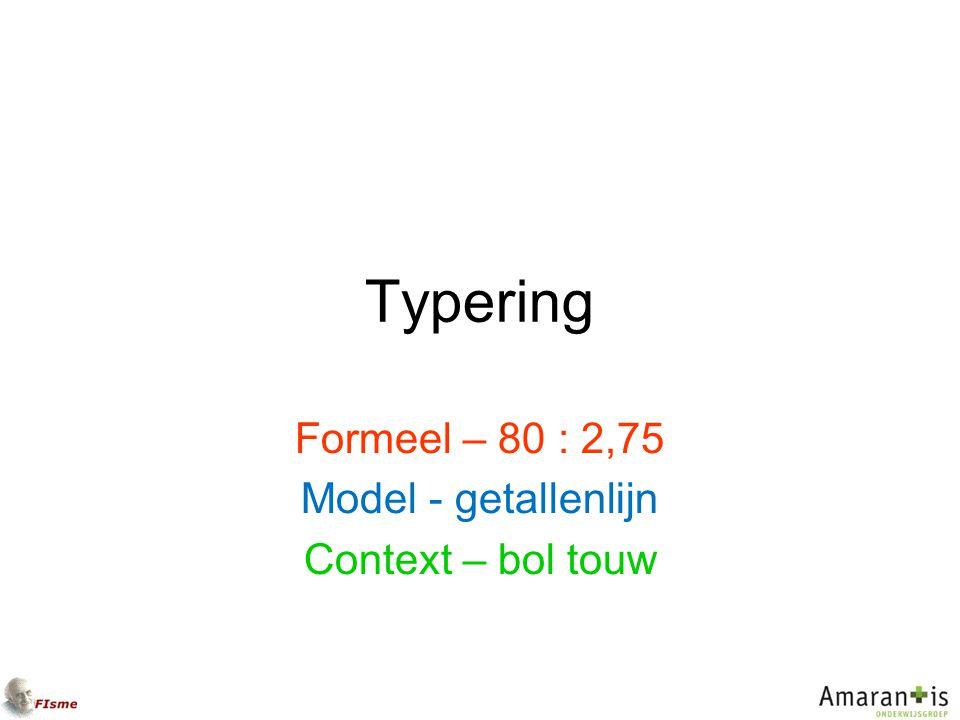 Typering Formeel – 80 : 2,75 Model - getallenlijn Context – bol touw