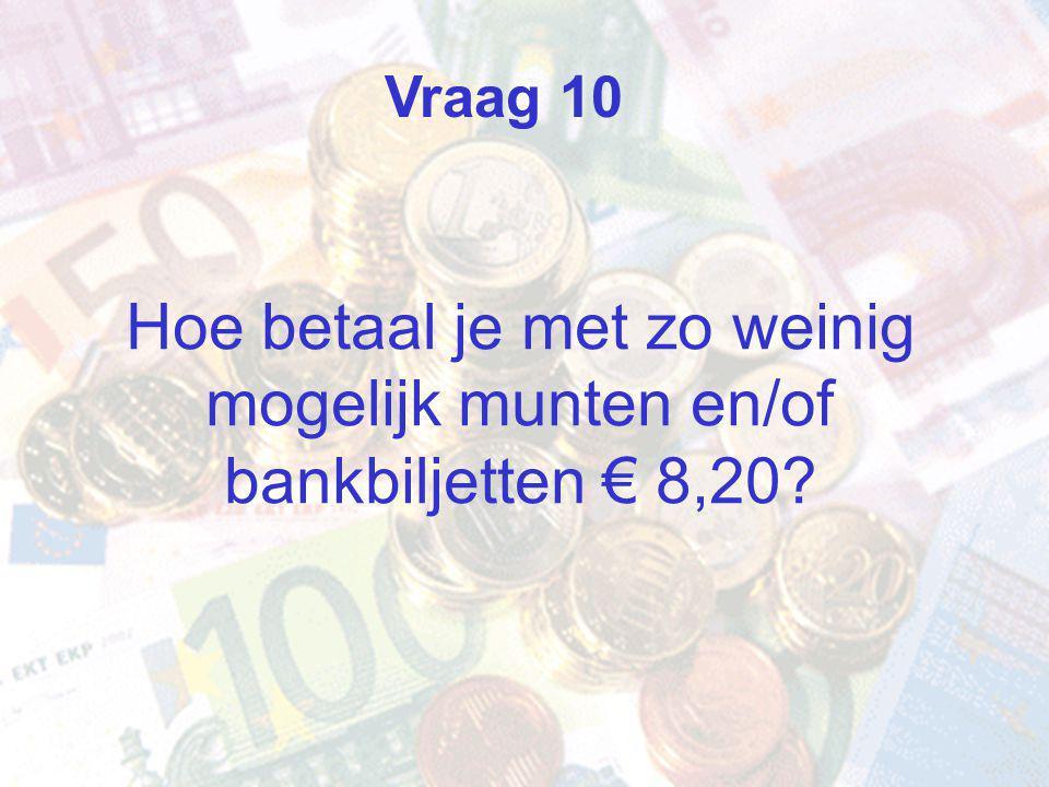 Hoe betaal je met zo weinig mogelijk munten en/of bankbiljetten € 8,20 Vraag 10