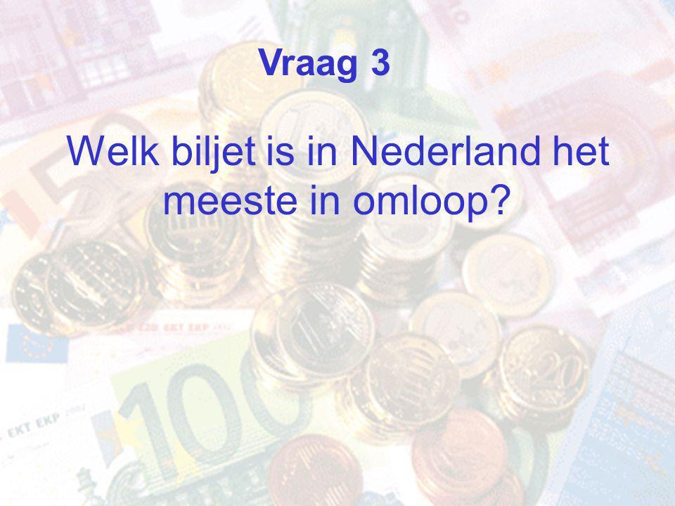 Welk biljet is in Nederland het meeste in omloop Vraag 3