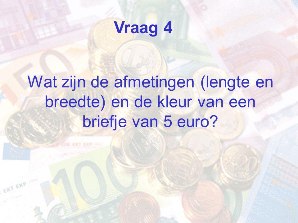 Wat zijn de afmetingen (lengte en breedte) en de kleur van een briefje van 5 euro Vraag 4