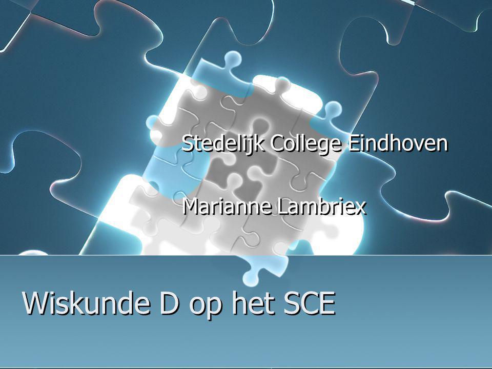 Wiskunde D op het SCE Stedelijk College Eindhoven Marianne Lambriex Stedelijk College Eindhoven Marianne Lambriex