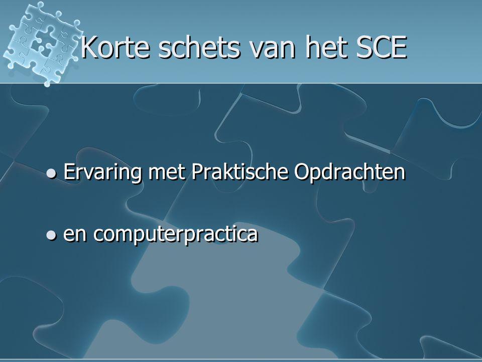 Korte schets van het SCE Ervaring met Praktische Opdrachten en computerpractica Ervaring met Praktische Opdrachten en computerpractica