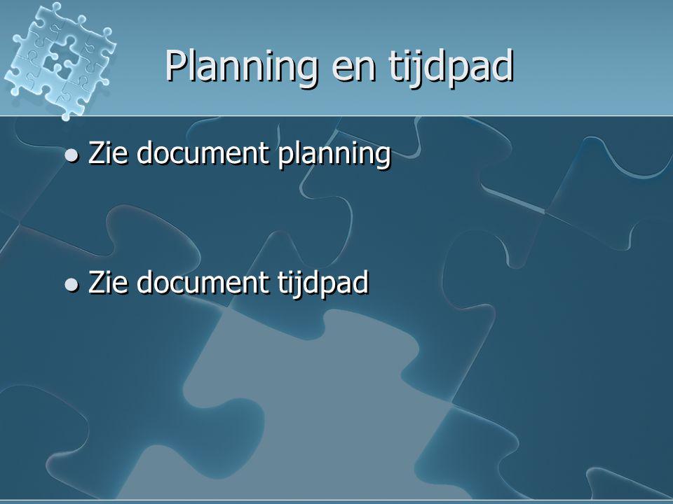 Planning en tijdpad Zie document planning Zie document tijdpad Zie document planning Zie document tijdpad