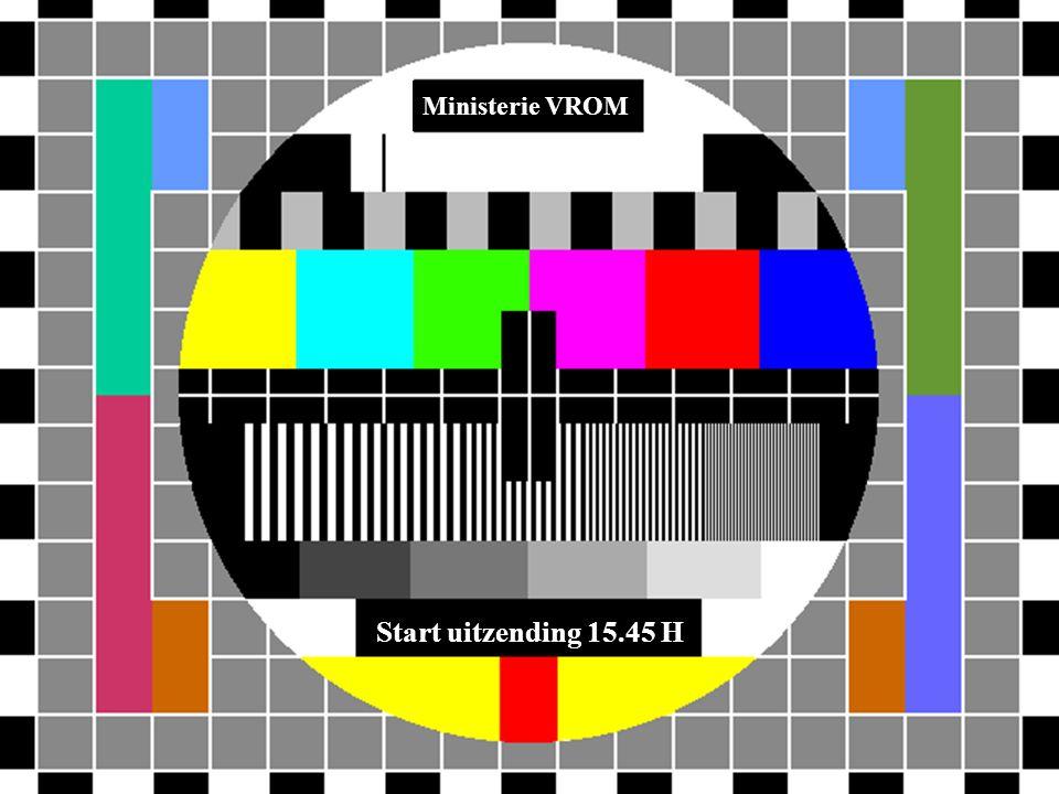 Start uitzending 15.45 H Ministerie VROM