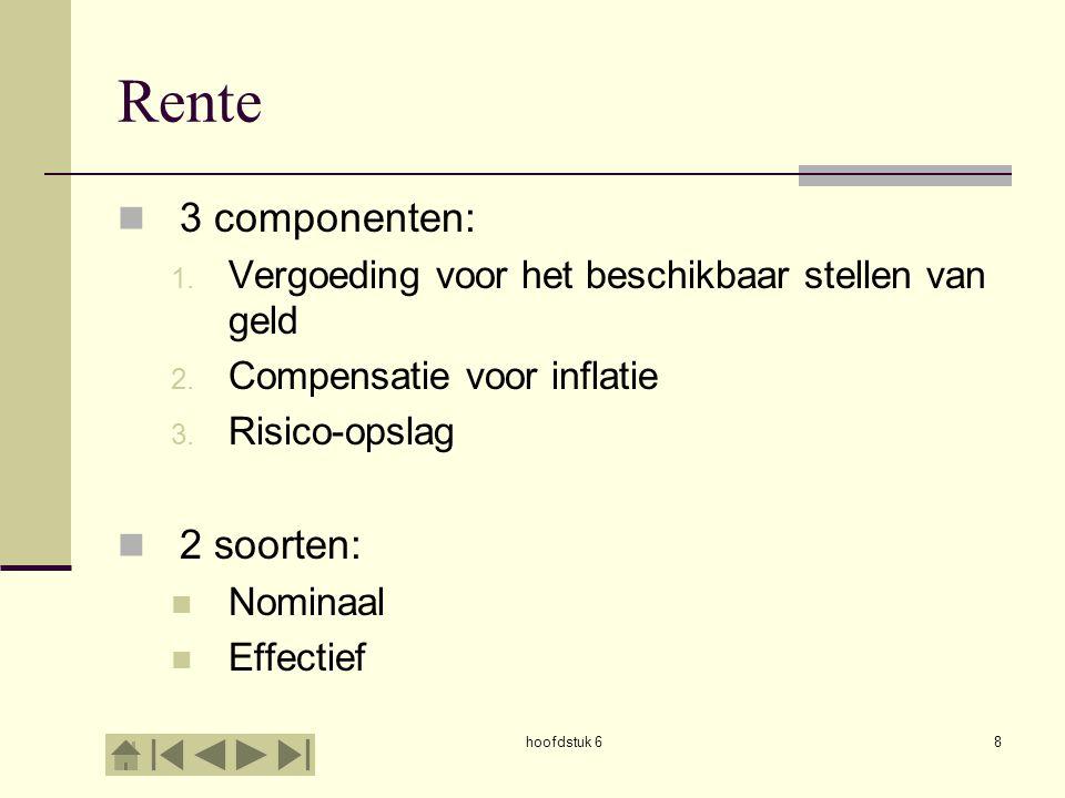 hoofdstuk 68 Rente 3 componenten: 1. Vergoeding voor het beschikbaar stellen van geld 2. Compensatie voor inflatie 3. Risico-opslag 2 soorten: Nominaa