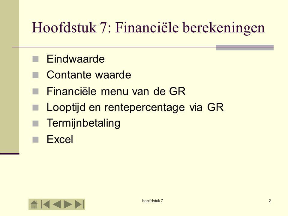 hoofdstuk 72 Hoofdstuk 7: Financiële berekeningen Eindwaarde Contante waarde Financiële menu van de GR Looptijd en rentepercentage via GR Termijnbetal