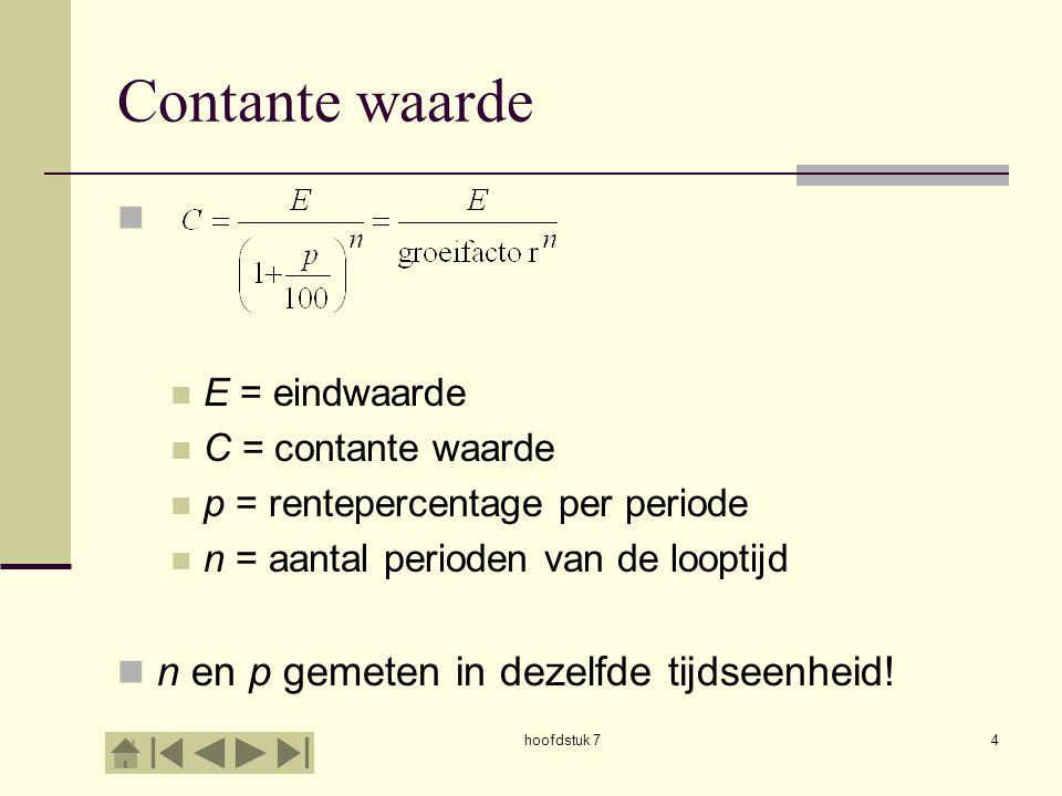 hoofdstuk 74 Contante waarde E = eindwaarde C = contante waarde p = rentepercentage per periode n = aantal perioden van de looptijd n en p gemeten in