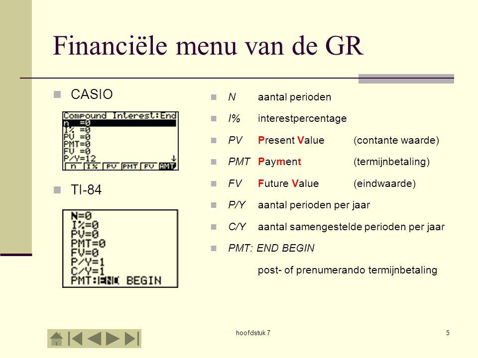 hoofdstuk 76 Financiële menu van de GR CASIO TI-84 CASIO Vul alle bekende gegevens in Gebruik functietoets voor berekening F3  PV F5  FV enzovoorts TI Vul alle bekende gegevens in Zet cursor op grootheid die je wilt berekenen Gebruik [SOLVE] = [ALPHA] + [ENTER]