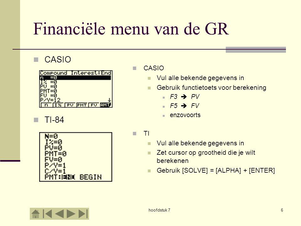 hoofdstuk 76 Financiële menu van de GR CASIO TI-84 CASIO Vul alle bekende gegevens in Gebruik functietoets voor berekening F3  PV F5  FV enzovoorts
