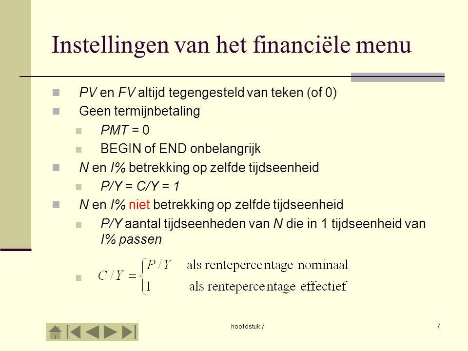 hoofdstuk 77 Instellingen van het financiële menu PV en FV altijd tegengesteld van teken (of 0) Geen termijnbetaling PMT = 0 BEGIN of END onbelangrijk