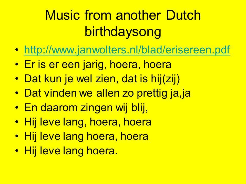 Music from another Dutch birthdaysong http://www.janwolters.nl/blad/erisereen.pdf Er is er een jarig, hoera, hoera Dat kun je wel zien, dat is hij(zij