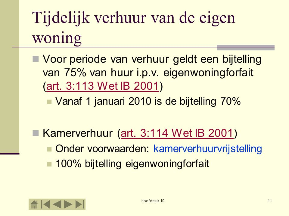 hoofdstuk 1011 Tijdelijk verhuur van de eigen woning Voor periode van verhuur geldt een bijtelling van 75% van huur i.p.v.