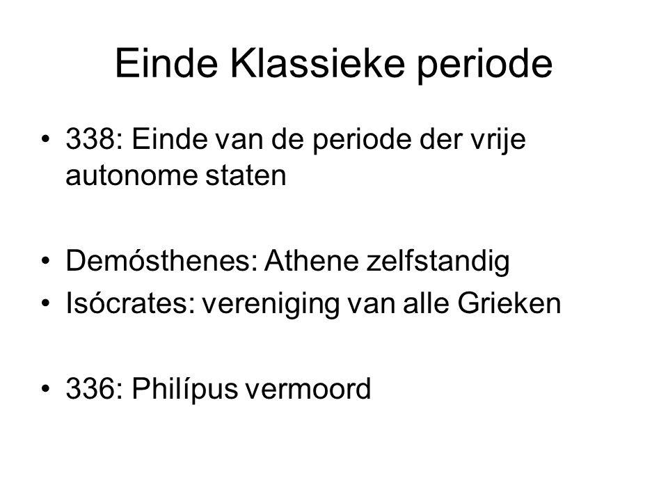 Einde Klassieke periode 338: Einde van de periode der vrije autonome staten Demósthenes: Athene zelfstandig Isócrates: vereniging van alle Grieken 336