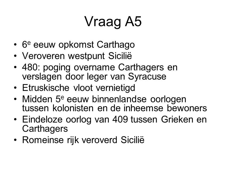 Vraag A5 6 e eeuw opkomst Carthago Veroveren westpunt Sicilië 480: poging overname Carthagers en verslagen door leger van Syracuse Etruskische vloot v