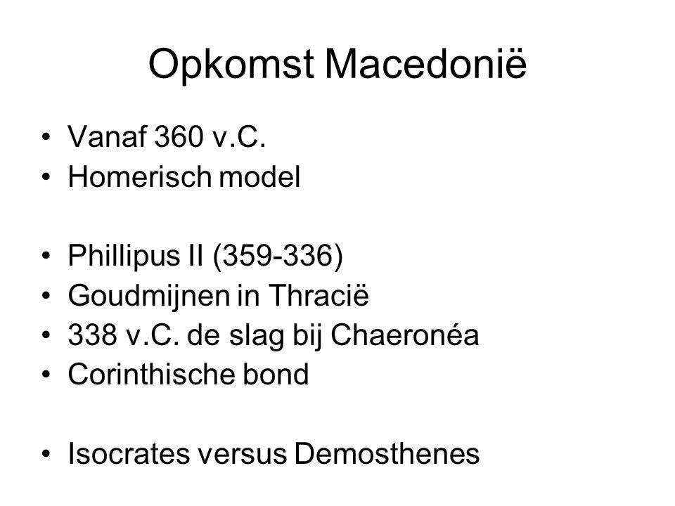 Vanaf 360 v.C. Homerisch model Phillipus II (359-336) Goudmijnen in Thracië 338 v.C. de slag bij Chaeronéa Corinthische bond Isocrates versus Demosthe