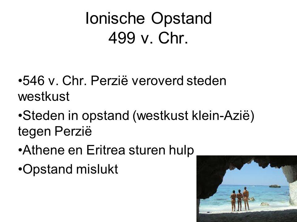 Ionische Opstand 499 v. Chr. 546 v. Chr. Perzië veroverd steden westkust Steden in opstand (westkust klein-Azië) tegen Perzië Athene en Eritrea sturen