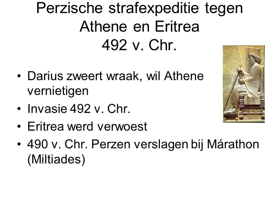 Perzische strafexpeditie tegen Athene en Eritrea 492 v. Chr. Darius zweert wraak, wil Athene vernietigen Invasie 492 v. Chr. Eritrea werd verwoest 490