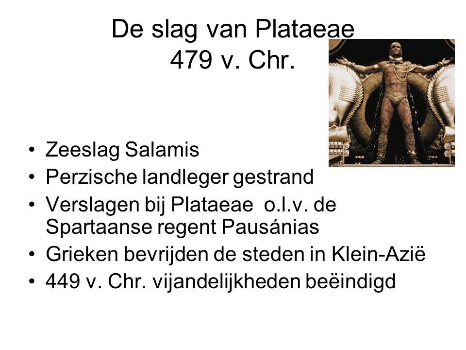 De slag van Plataeae 479 v. Chr. Zeeslag Salamis Perzische landleger gestrand Verslagen bij Plataeae o.l.v. de Spartaanse regent Pausánias Grieken bev