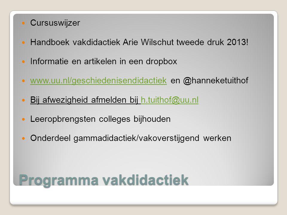 Programma vakdidactiek Cursuswijzer Handboek vakdidactiek Arie Wilschut tweede druk 2013! Informatie en artikelen in een dropbox www.uu.nl/geschiedeni